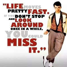 ferris-life moves pretty fast